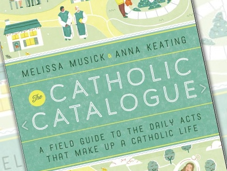 Image result for The Catholic Catalogue A Field Guide to the Daily Acts That Make up A Catholic Life